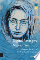 Digital Passages: Migrant Youth 2.0  : diaspora, Gender and youth cultural intersections