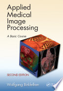 Applied Medical Image Processing, Second Edition  : A Basic Course