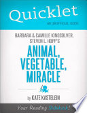 Quicklet on Barbara Kingsolver  Camille Kingsolver  and Steven Hopp s Animal  Vegetable  Miracle Book