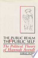 The Public Realm and the Public Self  : The Political Theory of Hannah Arendt