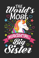The World  Most Magical Big Sister  120 Pages Blank Lined Paper Notebook for Girls Women Teens Unicorn Lover Siblings Daughter   Journal Diary to Writ