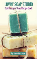 Lovin Soap Studio Cold Process Soap Recipes