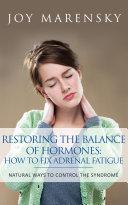 Restoring the Balance of Hormones: How to Fix Adrenal Fatigue ebook