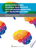 Brain Hypoxia and Ischemia  New Insights Into Neurodegeneration and Neuroprotection Book