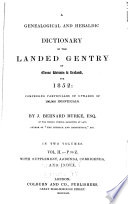 A genealogical and heraldic dictionary of the landed gentry of Great Britain   Ireland for 1852