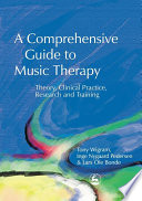 A Comprehensive Guide to Music Therapy  : Theory, Clinical Practice, Research and Training