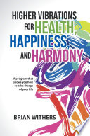 Higher Vibrations for Health  Happiness  and Harmony