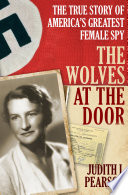 """""""The Wolves at the Door: The True Story of America's Greatest Female Spy"""" by Judith L. Pearson"""