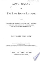 Long Island via the Long Island Railroad  With sketches of     objects of interest along the railroad and its branches  Illustrated with maps