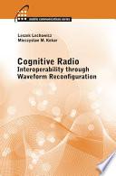 Cognitive Radio  Interoperability Through Waveform Reconfiguration Book