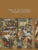 Clotel  Or  the President s Daughter  Large Print