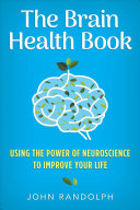 link to The brain health book : using the power of neuroscience to improve your life in the TCC library catalog