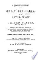 A Complete History of the Great Rebellion  Or  The Civil War in the United States  1861 1865