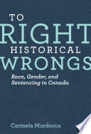 To right historical wrongs : race, gender, and sentencing in Canada by Carmela Murdocca