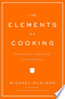 """""""The Elements of Cooking: Translating the Chef's Craft for Every Kitchen"""" by Michael Ruhlman, Anthony Bourdain"""
