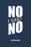 No, I Said No NOTEBOOK