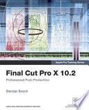 Apple Pro Training Series  : Final Cut Pro X 10.2: Professional Post-Production