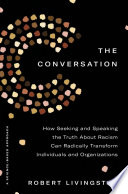 link to The conversation : how seeking and speaking the truth about racism can radically transform individuals and organizations : a science-based approach in the TCC library catalog