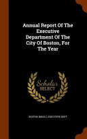 Annual Report Of The Executive Department Of The City Of Boston For The Year