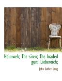 Heimweh; The Siren; The Loaded Gun; Liebereich;