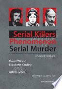 """Serial Killers and the Phenomenon of Serial Murder: A Student Textbook"" by David Wilson, Elizabeth Yardley, Adam Lynes, Steve Hall"