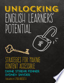 """""""Unlocking English Learners' Potential: Strategies for Making Content Accessible"""" by Diane Staehr Fenner, Sydney Snyder"""