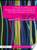 Cross Curricular Teaching And Learning In The Secondary School The Arts