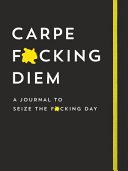 Carpe F cking Diem Journal