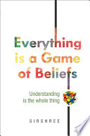 Everything is a Game of Beliefs