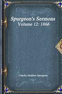 Spurgeon's Sermons Volume 12: 1866