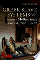 Greek Slave Systems in their Eastern Mediterranean Context  c 800 146 BC