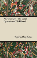 Play Therapy - The Inner Dynamics of Childhood