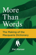 More Than Words  The Making of the Macquarie Dictionary