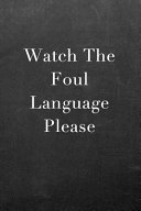 Watch The Foul Language Please