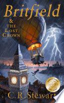 """Britfield and the Lost Crown (Britfield Series, Book I)"" by C. R. Stewart"