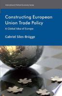 Constructing European Union Trade Policy