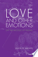 Love and Other Emotions: On the Process of Feeling Book Cover