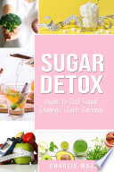 Sugar Detox  Guide to End Sugar Cravings  Sugar Detox Sugar Detox Plan 21 Day Sugar Detox Sugar Detox Daily Guide Sugar Detox Book The Sugar Detox Detox Diet Sugar Detox Recipe Book Sugar