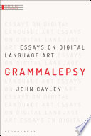 Grammalepsy : essays on digital language art