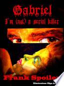Gabriel I M Not A Serial Killer