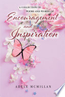 A Collection of Poems and Words of Encouragement and Inspiration