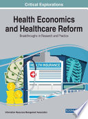 Health Economics and Healthcare Reform  Breakthroughs in Research and Practice