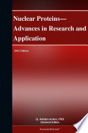 Nuclear Proteins   Advances in Research and Application  2012 Edition Book