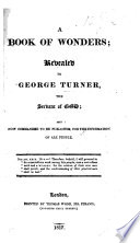 A Book Of Wonders Revealed To George Turner The Servant Of God Etc PDF