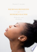 Microaggressions and modern racism : endurance and evolution / by Charisse C. Levchak