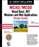 MCAD / MCSD: Visual Basic .NET Windows and Web Applications Study Guide