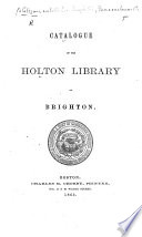 Catalogue of the Holton Library of Brighton   Compiled by Frederic Augustus Whitney