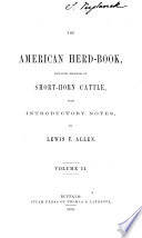 The American Herd Book Containing Pedigrees Of Shorthorn Cattle With Introductory Notes