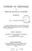 Sophisms of free trade and popular political economy examined  by a barrister  sir J  B  Byles