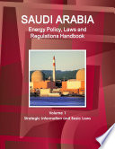 Saudi Arabia Energy Policy, Laws and Regulations Handbook Volume 1 Strategic Information and Basic Laws.epub